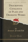 Descriptive Catalogue of Plays and Dramatic Works