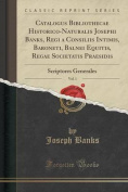 Catalogus Bibliothecae Historico-Naturalis Josephi Banks, Regi a Consiliis Intimis, Baroneti, Balnei Equitis, Regae Societatis Praesidis, Vol. 1