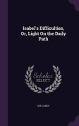 Isabel's Difficulties, Or, Light on the Daily Path