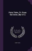 Fairy Tales, Tr. from the Germ. [By S.T.]