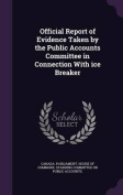 Official Report of Evidence Taken by the Public Accounts Committee in Connection with Ice Breaker