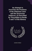 An Attempt to Ascertain the Positions of the Athenian Lines and the Syracusan Defences, as Described by Thucydides in Books 5 and 7 of His History