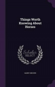 Things Worth Knowing about Horses