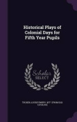 Historical Plays of Colonial Days for Fifth Year Pupils