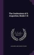 The Confessions of S. Augustine, Books I-X