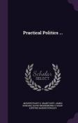 Practical Politics ...