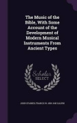 The Music of the Bible, with Some Account of the Development of Modern Musical Instruments from Ancient Types