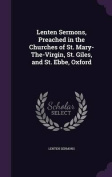 Lenten Sermons, Preached in the Churches of St. Mary-The-Virgin, St. Giles, and St. Ebbe, Oxford