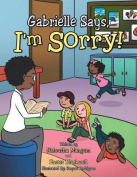 Gabrielle Says, I'm Sorry!