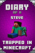 Minecraft: Diary of a Minecraft Steve Trapped in Minecraft Book 1