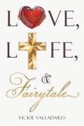 Love, Life, & Fairytale