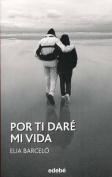 Por Ti Dare Mi Vida [Spanish]