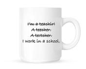 I'm A Teacher / I WorkIn A School - Funny Novelty Tea/Coffee Mug/Cup - Great Gift Idea
