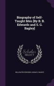 Biography of Self-Taught Men [By B. B. Edwards and S. G. Bagley]