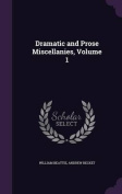 Dramatic and Prose Miscellanies, Volume 1