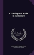 A Catalogue of Books in the Library