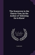 The Scarecrow in the Cherry-Tree, by the Author of 'Following on to Know'