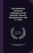 The Hawthorne Centenary Celebration at the Wayside, Concord, Massachusetts, July 4-7, 1904