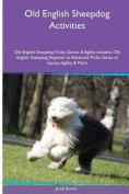 Old English Sheepdog Activities Old English Sheepdog Tricks, Games & Agility. Includes  : Old English Sheepdog Beginner to Advanced Tricks, Series of Games, Agility and More