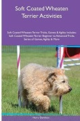 Soft Coated Wheaten Terrier Activities Soft Coated Wheaten Terrier Tricks, Games & Agility. Includes  : Soft Coated Wheaten Terrier Beginner to Advanced Tricks, Series of Games, Agility and More