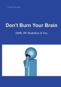 Don't Burn Your Brain