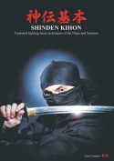 Shinden Kihon. Unarmed Fighting Basic Techniques of the Ninja and Samurai