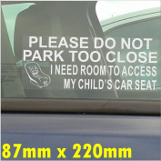 I Need Room To Access My Childs CAR SEAT,Please Do Not Park Too Close-Window Sticker for Car,Van,Truck,Vehicle.Kid,Baby Self Adhesive Vinyl Sign