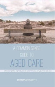 A Common Sense Guide to Aged Care