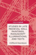 Studies in Late Medieval Wall Paintings, Manuscript Illuminations, and Texts