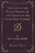 The Log of the Water Wagon, or the Cruise of the Good Ship Lithia