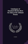 Catalogue of Standard Books Now . , at the Affixed Prices