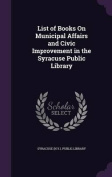 List of Books on Municipal Affairs and Civic Improvement in the Syracuse Public Library