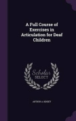A Full Course of Exercises in Articulation for Deaf Children