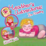 Heather's Adventures - I'm Crawling