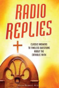 Radio Replies- Catholic Answers Edition- Three Volume in One