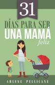 31 Dias Para Ser Una Mama Feliz [Spanish]
