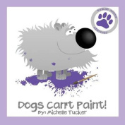 Dogs Can't Paint!