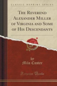 The Reverend Alexander Miller of Virginia and Some of His Descendants