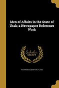 Men of Affairs in the State of Utah; A Newspaper Reference Work