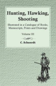Hunting, Hawking, Shooting - Illustrated in a Catalogue of Books, Manuscripts, Prints and Drawings - Vol. III