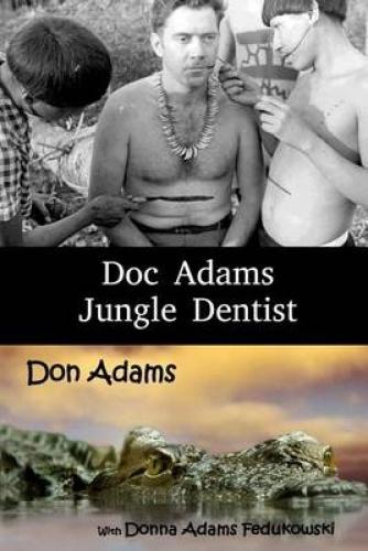 Doc Adams, Jungle Dentist by Dr Don Allen Adams Dds.
