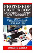 Photoshop Lightroom and Photography for Beginners
