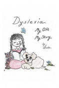 Dyslexia, My Gift, My Story