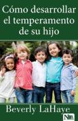 Como Desarrollar El Temperamento de Su Hijo [Spanish]