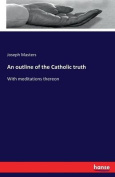 An Outline of the Catholic Truth