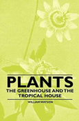Plants - The Greenhouse and the Tropical House