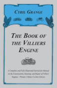 The Book of the Villiers Engine - A Complete and Fully Illustrated Instruction Manual on the Construction, Running, and Repair of Villiers Engines - Pitman's Motor Cyclists Library
