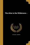 The Altar in the Wilderness ..