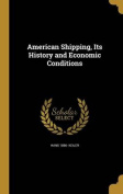 American Shipping, Its History and Economic Conditions