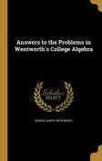 Answers to the Problems in Wentworth's College Algebra